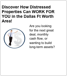 Discover How Distressed Properties Can WORK FOR YOU in the Dallas Ft Worth Area!